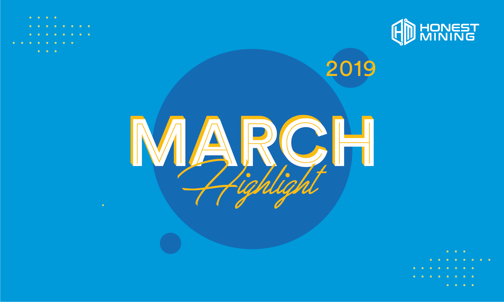 Honest Mining March 2019 Highlight