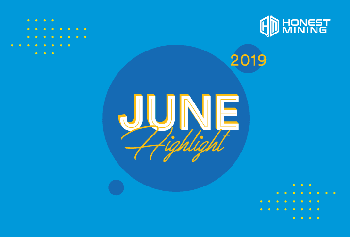 Honest Mining June 2019 Highlight